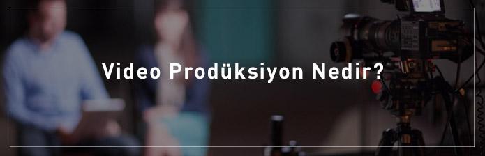 Video-Prodüksiyon-Nedir