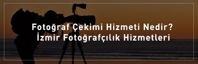Fotoğraf-Çekimi-Hizmeti-Nedir-İzmir-Fotoğrafçılık-Hizmetleri